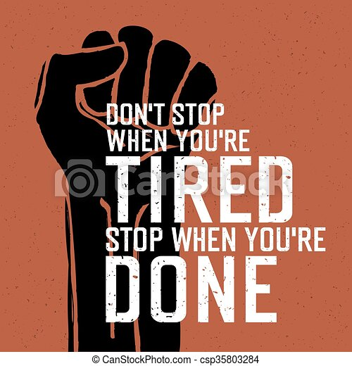 "Motivational poster with lettering ""Don`t stop when you`re tired. Stop when you`re done."" - csp35803284"