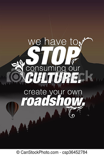 Motivational Quote Poster We Have To Stop Consuming Our Culture