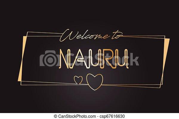 Nauru Welcome to Golden text Neon Lettering Typography Vector Illustration. - csp67616630