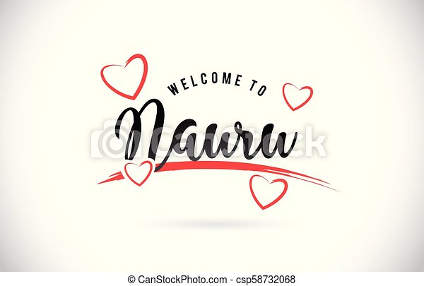 Nauru Welcome To Word Text with Handwritten Font and Red Love Hearts. - csp58732068