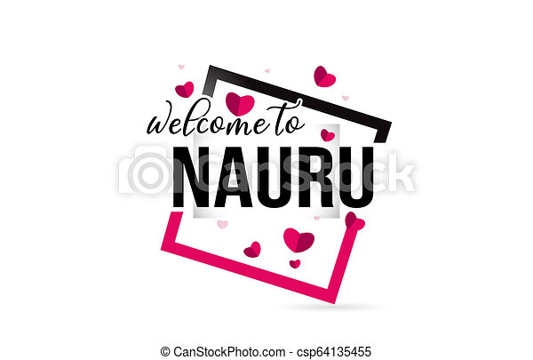 Nauru Welcome To Word Text with Handwritten Font and Red Hearts Square. - csp64135455