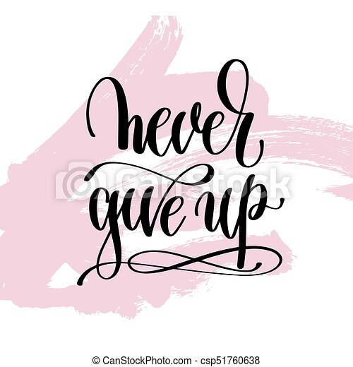 never give up hand written lettering positive quote - csp51760638