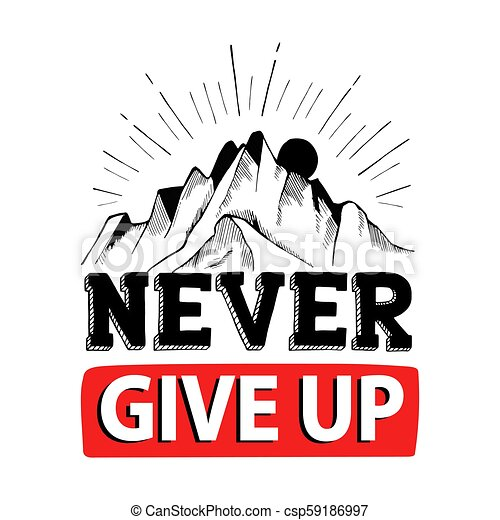 Never Give Up Inspiring Motivation Quote Creative Quotes Creative