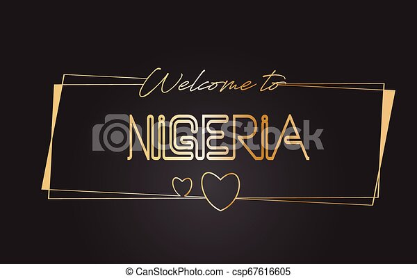 Nigeria Welcome to Golden text Neon Lettering Typography Vector Illustration. - csp67616605