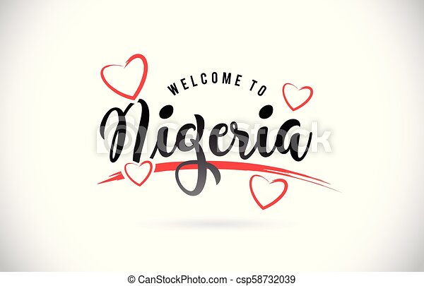Nigeria Welcome To Word Text with Handwritten Font and Red Love Hearts. - csp58732039