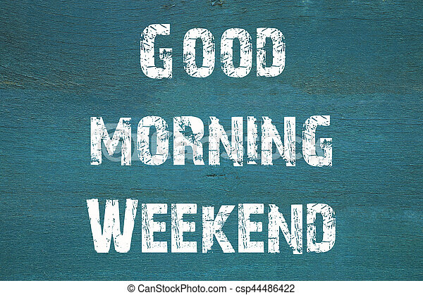 Concept Good Morning Weekend Phrase Written On Old Green Background