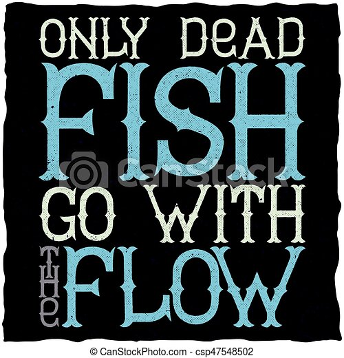 Only Dead Fish Go With The Flow Motivational Poster Canstock