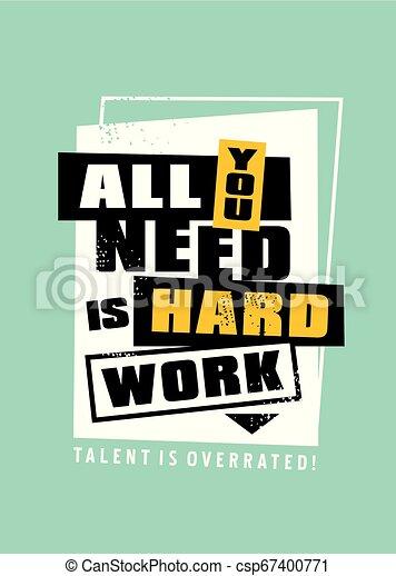 Todo lo que necesitas es trabajo duro, el talento está sobrevalorado. Diseño de mensajes motivacionales con tipografía creativa - csp67400771