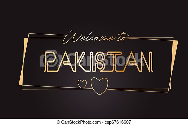 Pakistan Welcome to Golden text Neon Lettering Typography Vector Illustration. - csp67616607