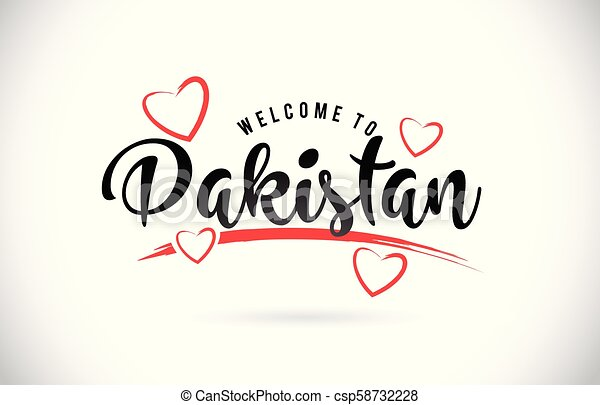 Pakistan Welcome To Word Text with Handwritten Font and Red Love Hearts. - csp58732228