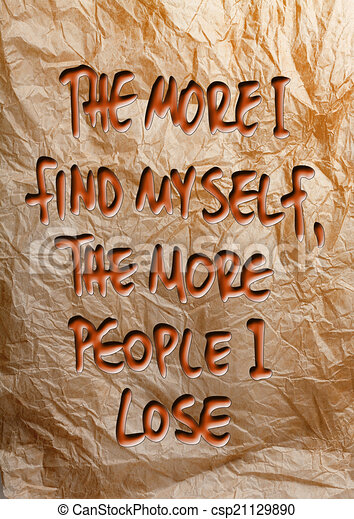 Quotes The More I Find Myself The More People I Lose Quote On A