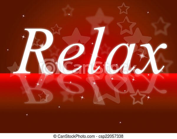 Relax Relaxation Indicates Tranquil Resting And Relief - csp22057338