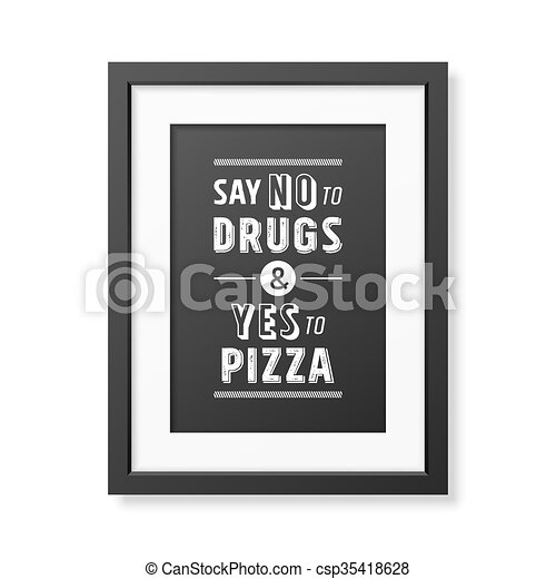 Say No To Drugs And Yes To Pizza Quote Typographical Background Say No To Drugs And Yes To Pizza Quote Typographical Canstock