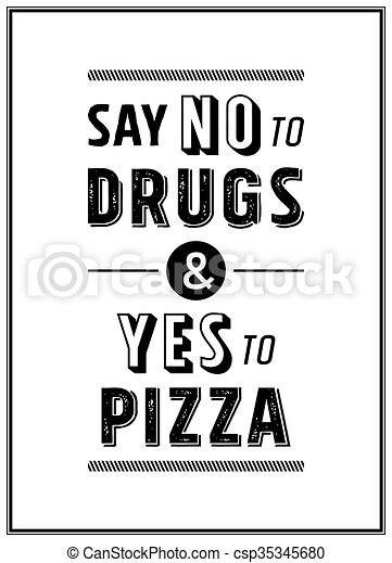 Say No To Drugs Yes To Pizza Canstock