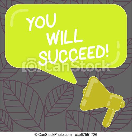 Escribiendo nota mostrándote que tendrás éxito. Foto de negocios que muestra motivación de inspiración para seguir trabajando ser megáfono positivo y burbuja de habla de color rectangular con reflexión. - csp67551726