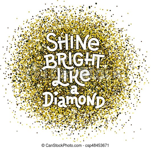 Shine bright like a diamond hand lettering quote on glitter abstract gold  textured background. Inspiration quote.
