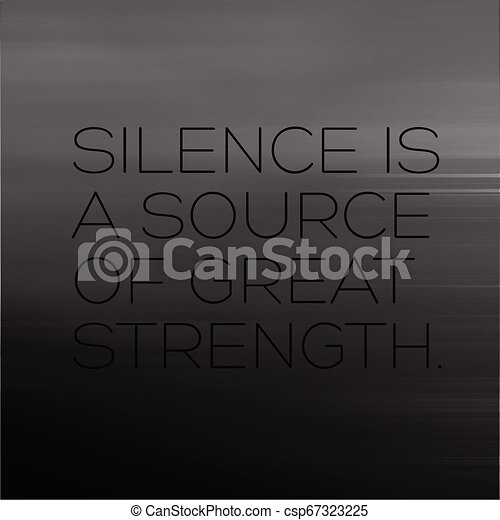 Silence Is A Source Of Great Strength Motivation Quote Silence Is A Source Of Great Strength Creative Motivation Quote