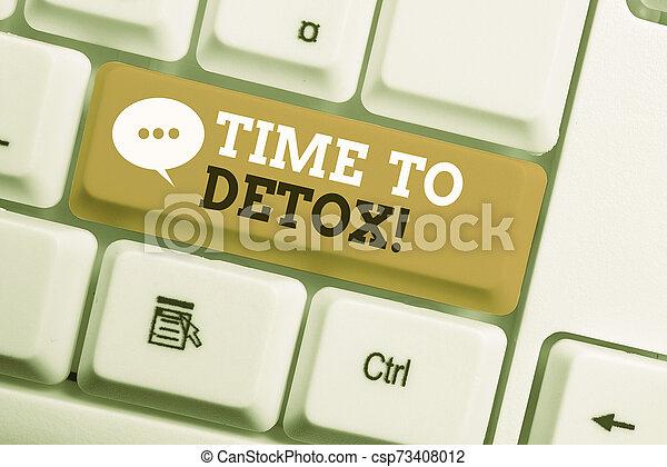 Señal de texto mostrando tiempo para desintoxicarse. Foto conceptual cuando purificas tu cuerpo de toxinas o dejas de consumir teclados de drogas blancos con papel blanco sobre el espacio de copia blanca. - csp73408012