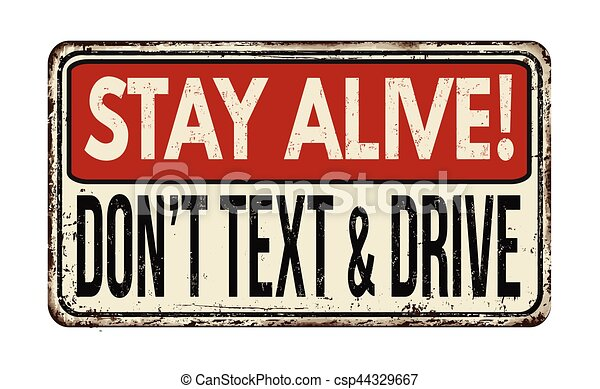 Stay Alive Don T Text And Drive Vintage Metallic Sign Stay Alive Don T Text And Drive Vintage Rusty Metal Sign On A White