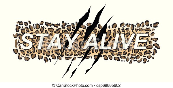 Stay Alive Typography T Shirt Design On Leopard Skin Pattern Background With Claw Scratch Vector Fashion T Shirt