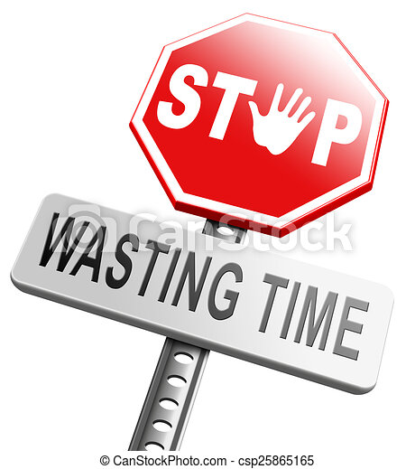 Stop wasting time no minute lost or waste act now the hour ...