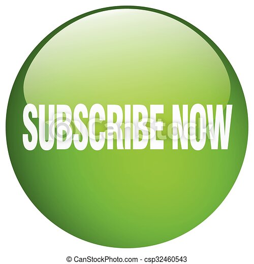subscribe now green round gel isolated push button - csp32460543