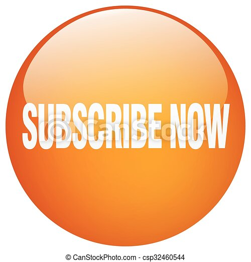 subscribe now orange round gel isolated push button - csp32460544