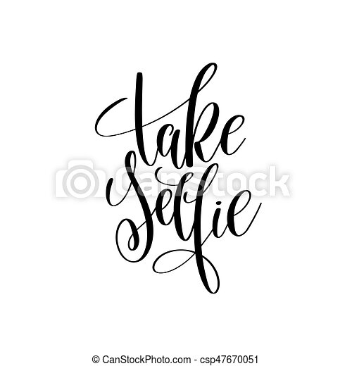 Take Selfie Black And White Hand Written Lettering Positive Quote