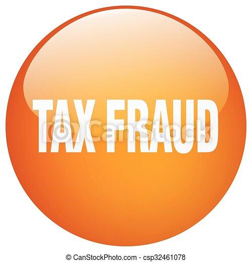 tax fraud orange round gel isolated push button - csp32461078