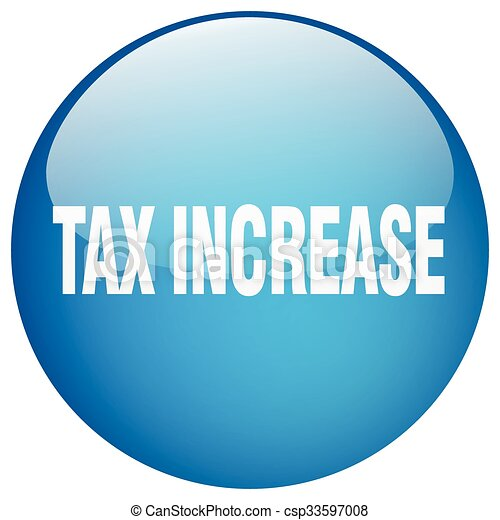 tax increase blue round gel isolated push button - csp33597008