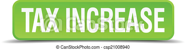 Tax increase green 3d realistic square isolated button - csp21008940