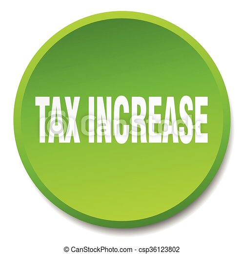tax increase green round flat isolated push button - csp36123802