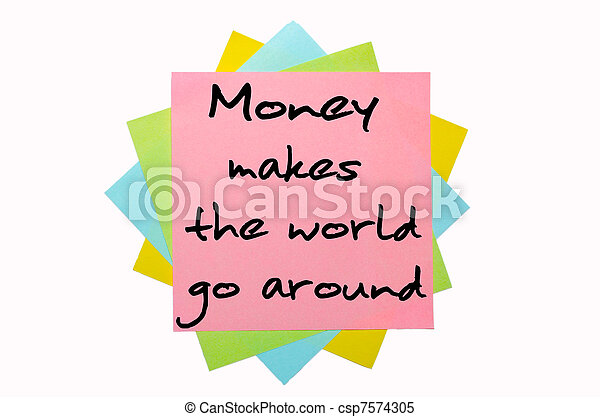 "text ""Money makes the world go around"" written by hand font on bunch of colored sticky notes - csp7574305"