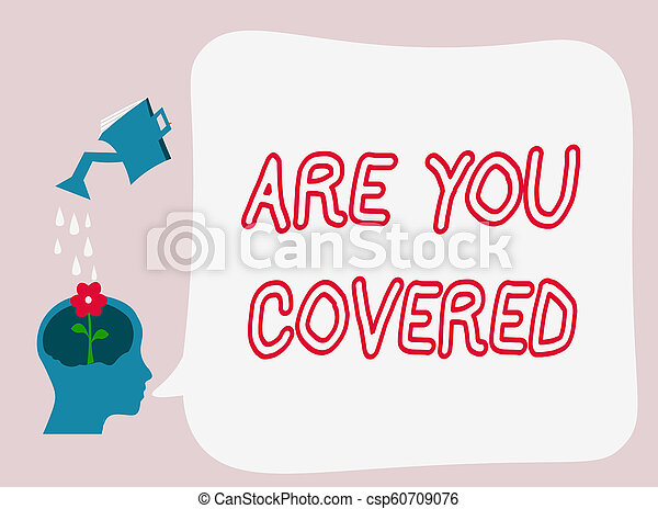 Text sign showing Are You Covered. Conceptual photo Asking about how medications are covered by your plan - csp60709076