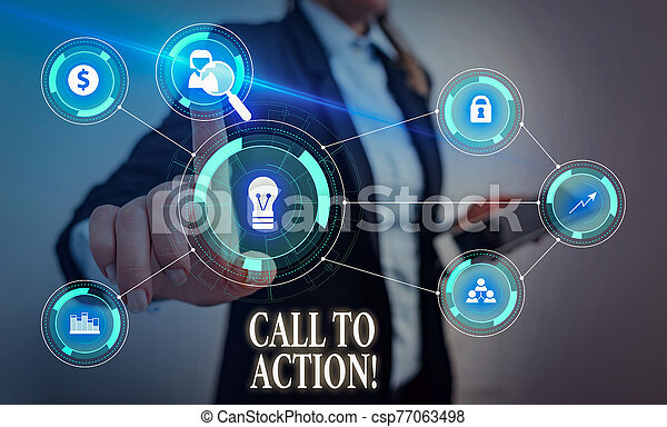Text sign showing Call To Action. Conceptual photo exhortation do something in order achieve aim with problem Woman wear formal work suit presenting presentation using smart device. - csp77063498