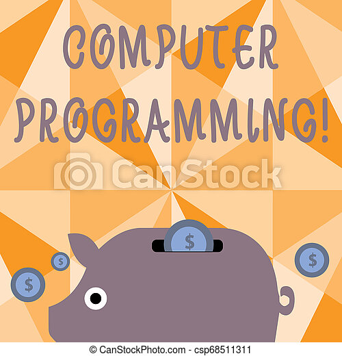 Text sign showing Computer Programming. Conceptual photo process that instructs a computer on how to do a task Colorful Piggy Money Bank and Coins with Dollar Currency Sign in the Slit. - csp68511311