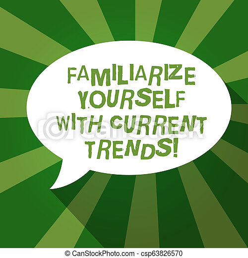 Text sign showing Familiarize Yourself With Current Trends. Conceptual photo Be up to date latest technologies Blank Oval Shape Speech Bubble in solid Color and shadow Burst background. - csp63826570