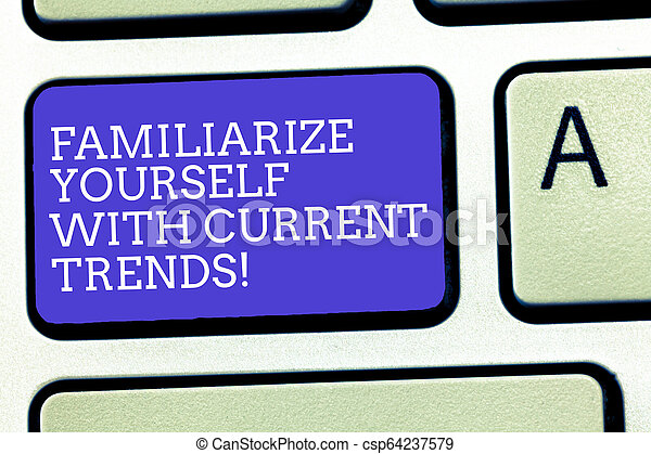 Text sign showing Familiarize Yourself With Current Trends. Conceptual photo Be up to date latest technologies Keyboard key Intention to create computer message, pressing keypad idea. - csp64237579