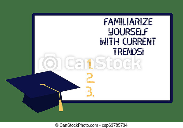 Text sign showing Familiarize Yourself With Current Trends. Conceptual photo Be up to date latest technologies Graduation cap with Tassel Academic Scholar Headgear and blank whiteboard. - csp63785734
