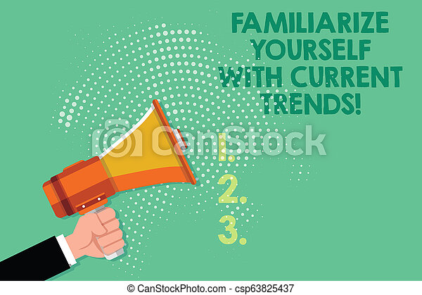 Text sign showing Familiarize Yourself With Current Trends. Conceptual photo Be up to date latest technologies Male Hu analysis Hand Holding Gripping a Megaphone on Dotted Halftone Pattern. - csp63825437