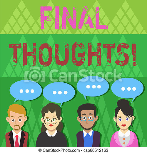 Text sign showing Final Thoughts. Conceptual photo should be last few sentences within your conclusions Group of Business People with Blank Color Chat Speech Bubble with Three Dots. - csp68512163