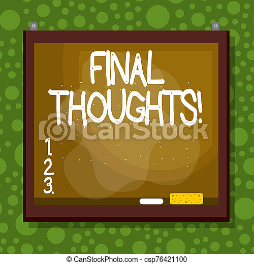 Text sign showing Final Thoughts. Conceptual photo should be last few sentences within your conclusions Asymmetrical uneven shaped format pattern object outline multicolour design. - csp76421100