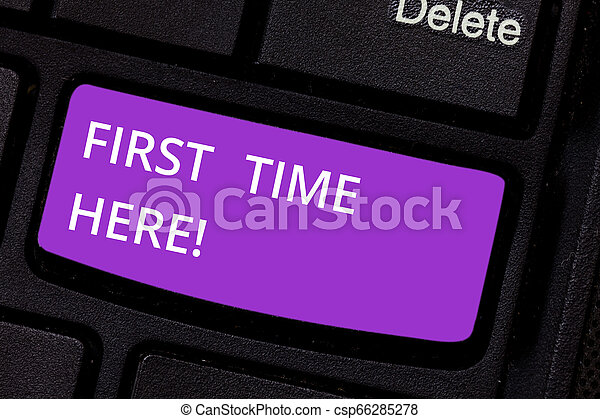 Text sign showing First Time Here. Conceptual photo Never been in this place before special treatment for new Keyboard key Intention to create computer message pressing keypad idea. - csp66285278