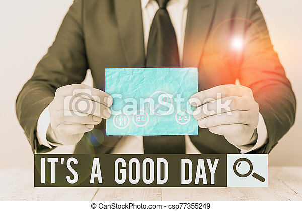 Text sign showing It s is A Good Day. Conceptual photo Happy time great vibes perfect to enjoy life beautiful. - csp77355249