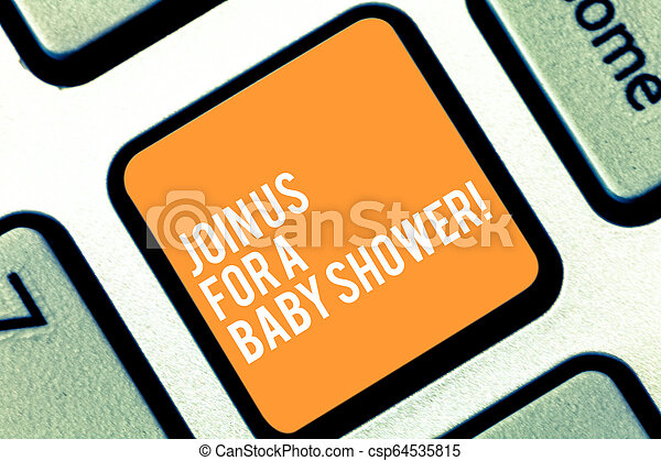Text sign showing Join Us For A Baby Shower. Conceptual photo Invitation to celebrate the next baby coming Keyboard key Intention to create computer message pressing keypad idea. - csp64535815