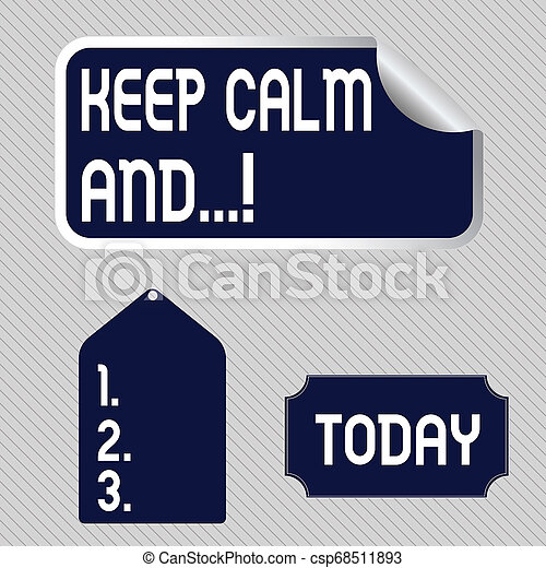 Text sign showing Keep Calm And. Conceptual photo motivational poster produced by British government Blank Color Label, Self Adhesive Sticker with Border, Bended Corner and Tag. - csp68511893