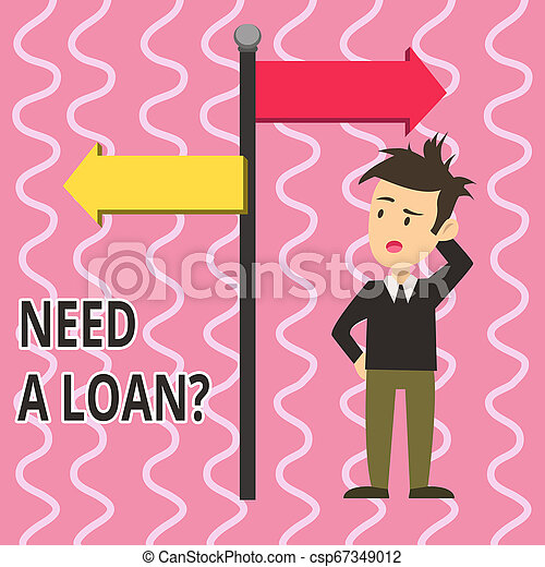 Text sign showing Need A Loan Question. Conceptual photo asking he need money expected paid back with interest Man Confused with the Road Sign Arrow Pointing to Opposite Side Direction. - csp67349012