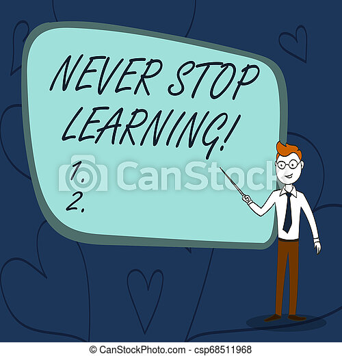Text sign showing Never Stop Learning. Conceptual photo keep on studying gaining new knowledge or materials Confident Man in Tie, Eyeglasses and Stick Pointing to Blank Colorful Board. - csp68511968