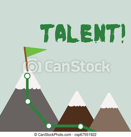 Text sign showing Talent. Conceptual photo Natural abilities of showing showing specialized skills they possess Three Mountains with Hiking Trail and White Snowy Top with Flag on One Peak. - csp67551922