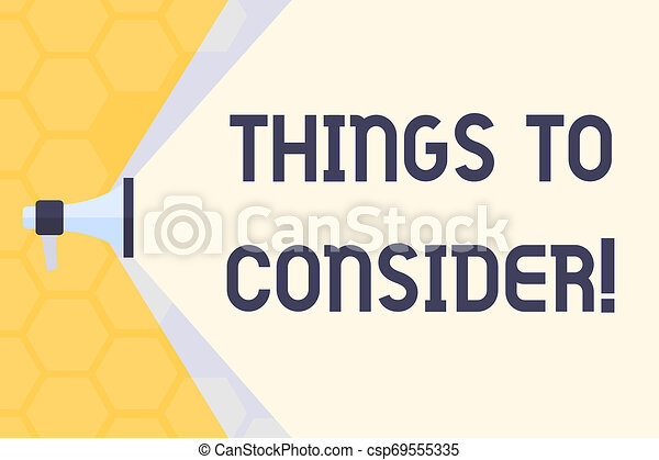 Text sign showing Things To Consider. Conceptual photo think about something carefully in order to make decision Megaphone Extending the Capacity of Volume Range thru Blank Space Wide Beam. - csp69555335